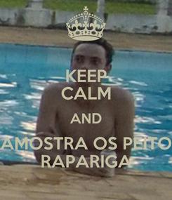 Poster: KEEP CALM AND AMOSTRA OS PEITO RAPARIGA