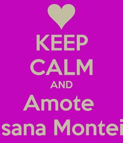 Poster: KEEP CALM AND Amote  Susana Monteiro