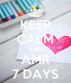 Poster: KEEP CALM AND AMR 7 DAYS