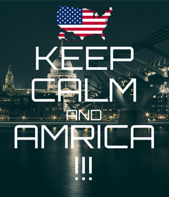 Poster: KEEP CALM AND AMRICA !!!