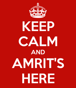 Poster: KEEP CALM AND AMRIT'S HERE