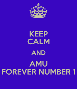 Poster: KEEP CALM AND AMU FOREVER NUMBER 1