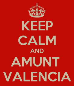 Poster: KEEP CALM AND AMUNT  VALENCIA