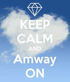 Poster: KEEP CALM AND Amway ON