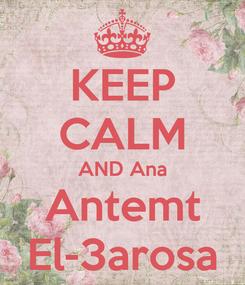 Poster: KEEP CALM AND Ana Antemt El-3arosa