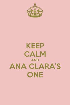 Poster: KEEP CALM AND ANA CLARA'S ONE