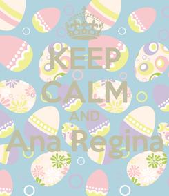 Poster: KEEP CALM AND Ana Regina