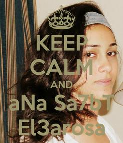 Poster: KEEP CALM AND aNa Sa7bT El3arosa
