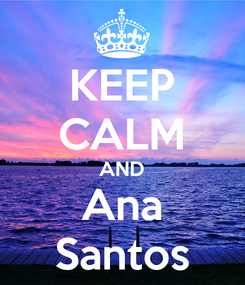 Poster: KEEP CALM AND Ana Santos