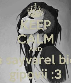 Poster: KEEP CALM AND ana sayvarel bichs gipovii :3