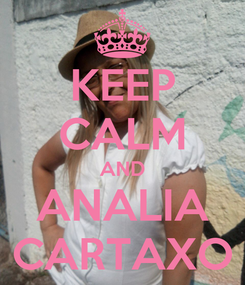 Poster: KEEP CALM AND ANALIA CARTAXO