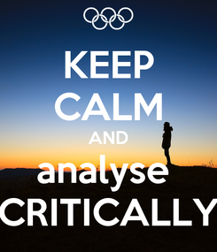 Poster: KEEP CALM AND analyse  CRITICALLY