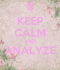 Poster: KEEP CALM AND ANALYZE