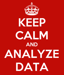 Poster: KEEP CALM AND ANALYZE DATA