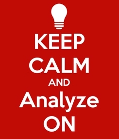 Poster: KEEP CALM AND Analyze ON