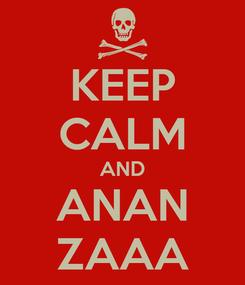 Poster: KEEP CALM AND ANAN ZAAA