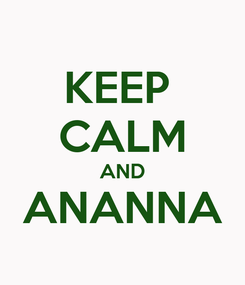 Poster: KEEP  CALM AND ANANNA