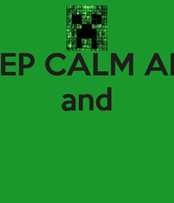 Poster: KEEP CALM AND and
