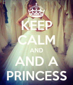 Poster: KEEP CALM AND AND A PRINCESS