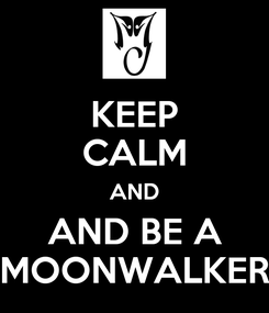 Poster: KEEP CALM AND AND BE A MOONWALKER