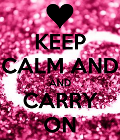 Poster: KEEP CALM AND AND CARRY ON
