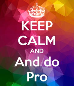 Poster: KEEP CALM AND And do Pro