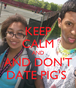 Poster: KEEP CALM AND AND DON'T DATE PIG'S