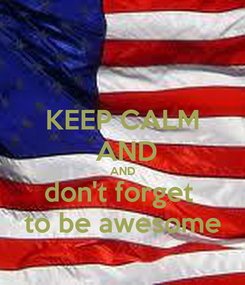 Poster: KEEP CALM  AND AND don't forget  to be awesome