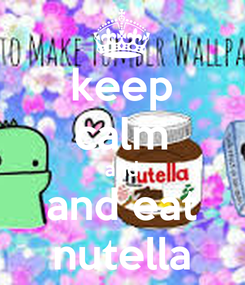 Poster: keep calm and and eat nutella