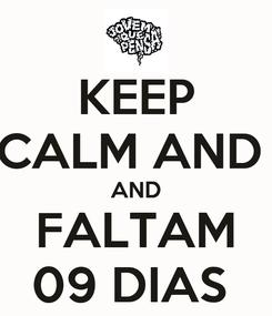 Poster: KEEP CALM AND  AND FALTAM 09 DIAS