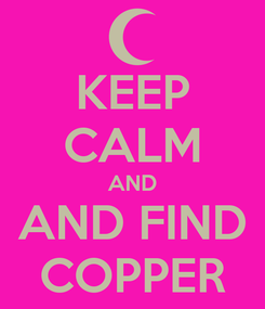 Poster: KEEP CALM AND AND FIND COPPER