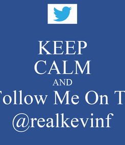 Poster: KEEP CALM AND And Follow Me On Twitter @realkevinf
