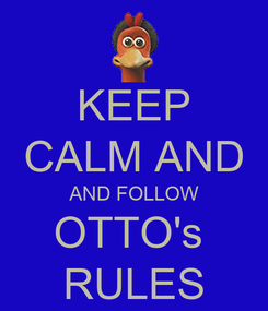 Poster: KEEP CALM AND AND FOLLOW OTTO's  RULES
