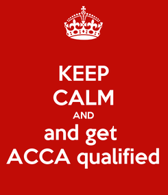 Poster: KEEP CALM AND and get  ACCA qualified