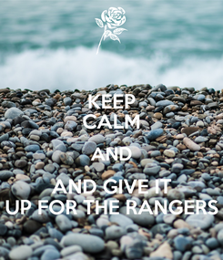 Poster: KEEP CALM AND AND GIVE IT UP FOR THE RANGERS