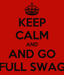 Poster: KEEP CALM AND AND GO FULL SWAG