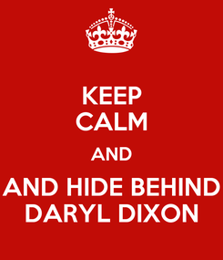 Poster: KEEP CALM AND AND HIDE BEHIND DARYL DIXON