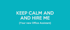 Poster: KEEP CALM AND AND HIRE ME (Your new Office Assistant)