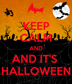 Poster: KEEP CALM AND AND IT'S  HALLOWEEN