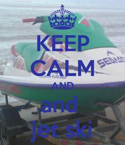 Poster: KEEP CALM AND and  jet ski