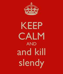 Poster: KEEP CALM AND and kill slendy