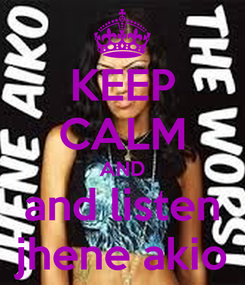 Poster: KEEP CALM AND and listen jhene akio