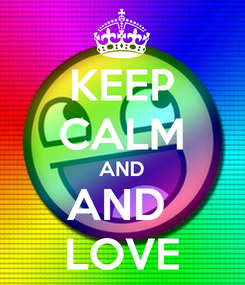 Poster: KEEP CALM AND AND  LOVE