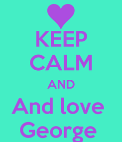 Poster: KEEP CALM AND And love  George