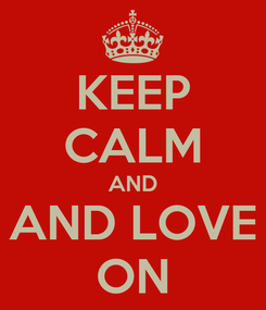 Poster: KEEP CALM AND AND LOVE ON