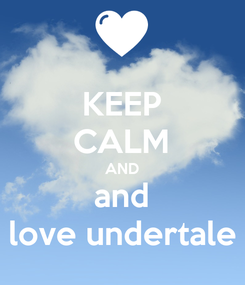 Poster: KEEP CALM AND and love undertale