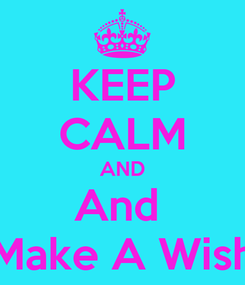 Poster: KEEP CALM AND And  Make A Wish