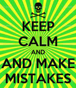 Poster: KEEP CALM AND AND MAKE MISTAKES