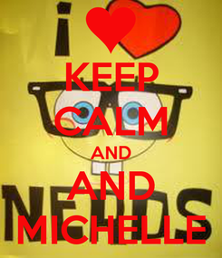 Poster: KEEP CALM AND AND MICHELLE
