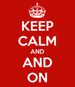 Poster: KEEP CALM AND AND ON